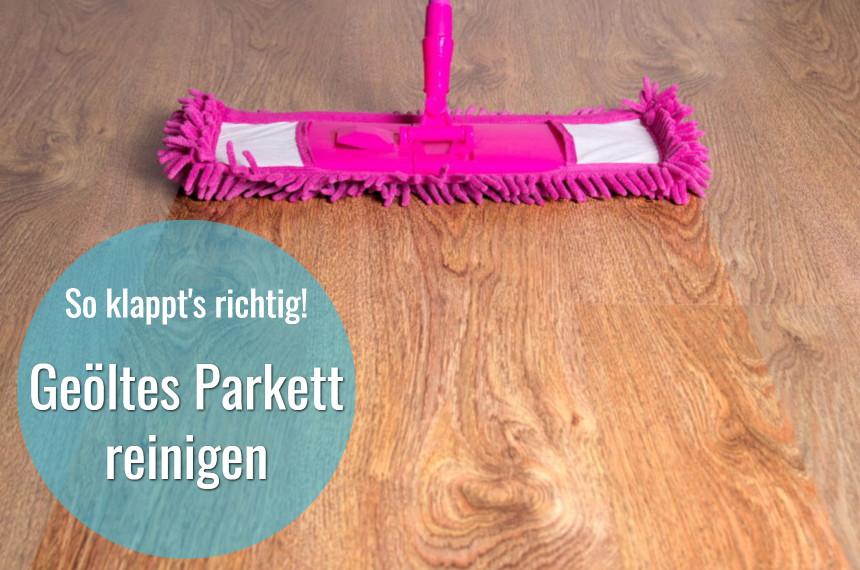 geoeltes parkett reinigen und pflegen