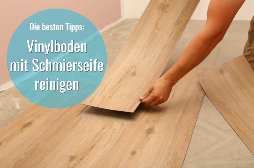 vinylboden mit schmierseife reinigen